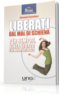 Liberati dal Mal di Schiena - Per sempre, senza sforzo e in modo naturale - Giovanni Castellani
